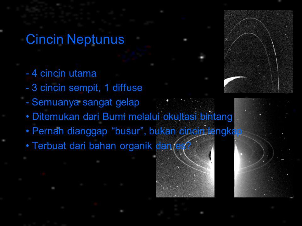 "Cincin Neptunus - 4 cincin utama - 3 cincin sempit, 1 diffuse - Semuanya sangat gelap Ditemukan dari Bumi melalui okultasi bintang Pernah dianggap ""bu"