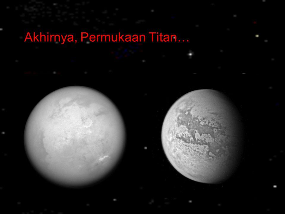 Akhirnya, Permukaan Titan…