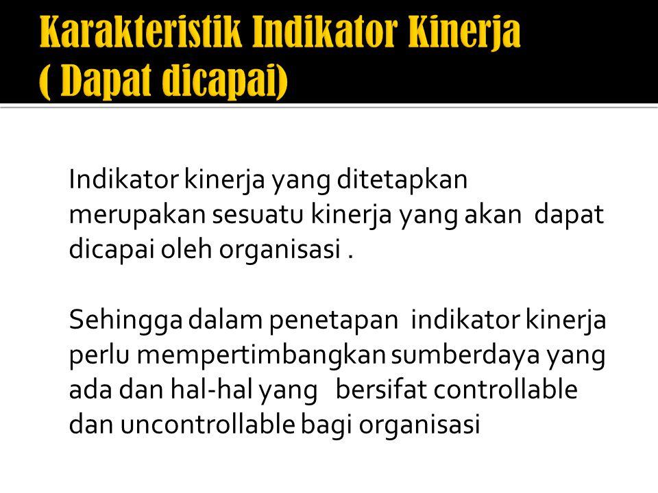 Indikator kinerja yang ditetapkan merupakan sesuatu kinerja yang akan dapat dicapai oleh organisasi.