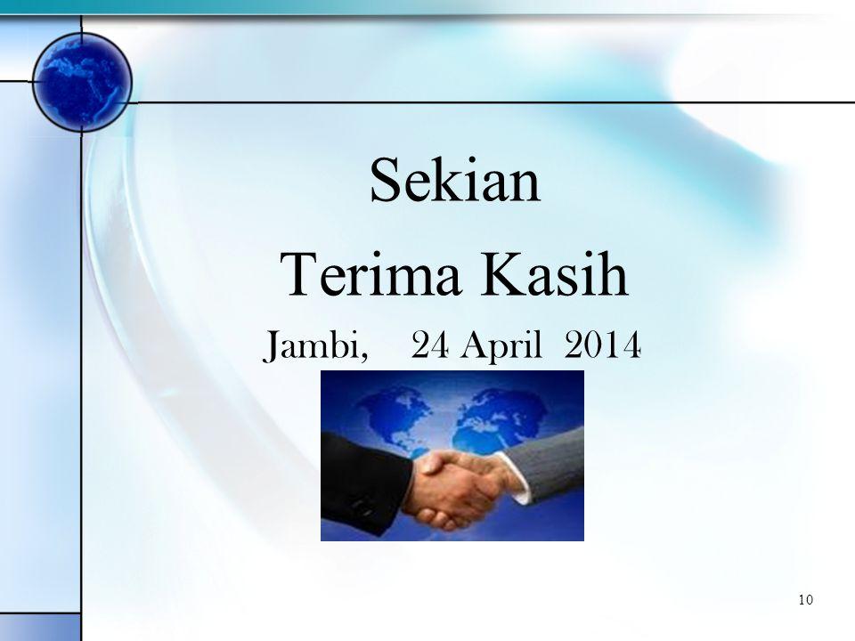 Sekian Terima Kasih Jambi, 24 April 2014 10