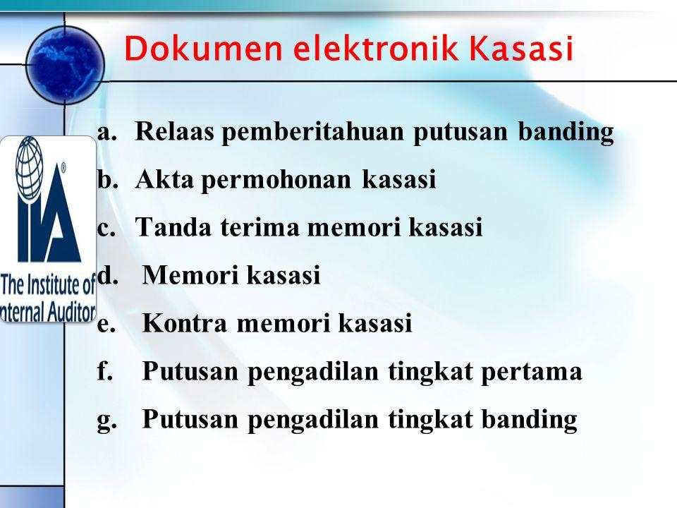 Dokumen elektronik Kasasi a.Relaas pemberitahuan putusan banding b.Akta permohonan kasasi c.Tanda terima memori kasasi d.
