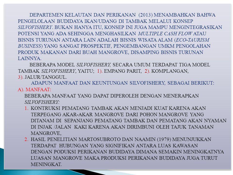 DEPARTEMEN KELAUTAN DAN PERIKANAN (2013) MENAMBAHKAN BAHWA PENGELOLAAN BUDIDAYA IKAN/UDANG DI TAMBAK MELALUI KONSEP SILVOFISHERY. BUKAN HANYA ITU, KON