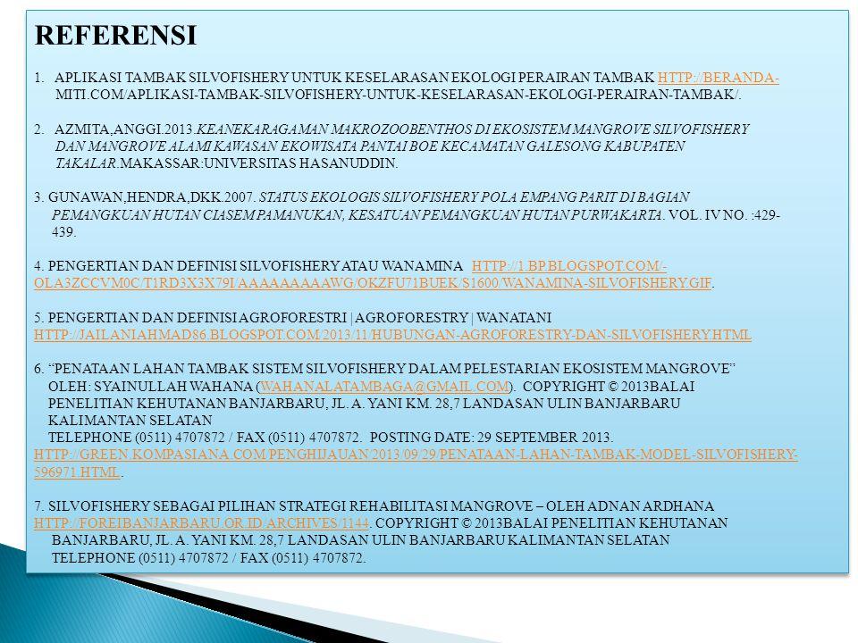 REFERENSI 1. APLIKASI TAMBAK SILVOFISHERY UNTUK KESELARASAN EKOLOGI PERAIRAN TAMBAK HTTP://BERANDA-HTTP://BERANDA- MITI.COM/APLIKASI-TAMBAK-SILVOFISHE
