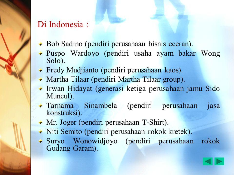 Di Indonesia : Bob Sadino (pendiri perusahaan bisnis eceran). Puspo Wardoyo (pendiri usaha ayam bakar Wong Solo). Fredy Mudjianto (pendiri perusahaan