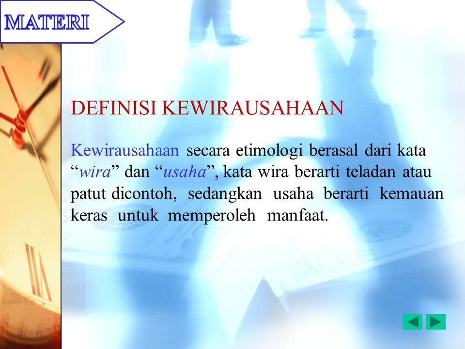"""DEFINISI KEWIRAUSAHAAN Kewirausahaan secara etimologi berasal dari kata """"wira"""" dan """"usaha"""", kata wira berarti teladan atau patut dicontoh, sedangkan u"""