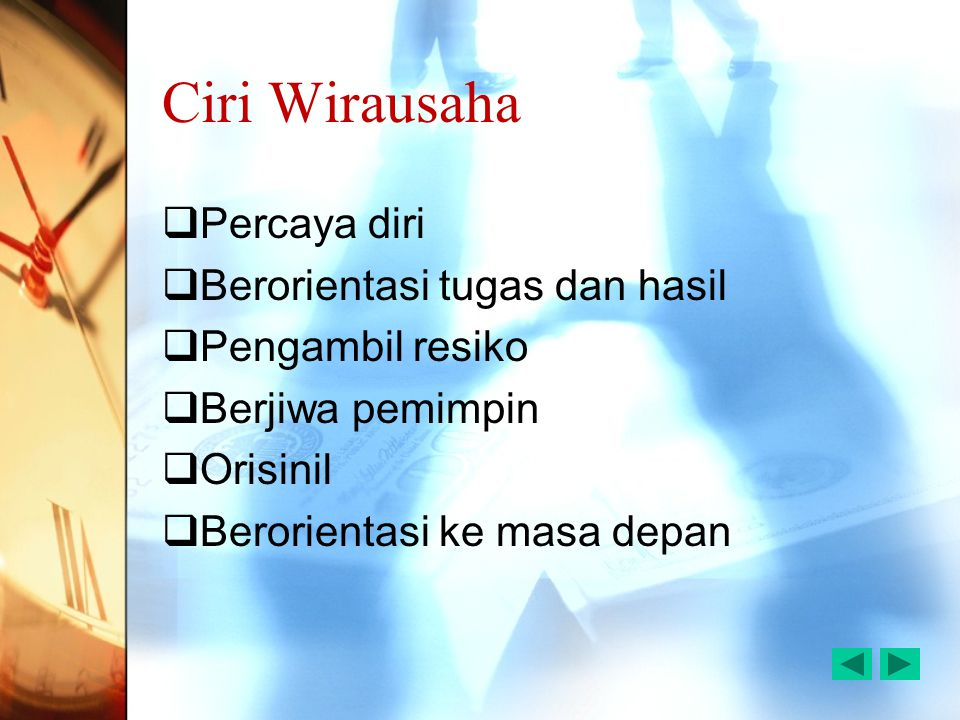 Ciri Wirausaha  Percaya diri  Berorientasi tugas dan hasil  Pengambil resiko  Berjiwa pemimpin  Orisinil  Berorientasi ke masa depan