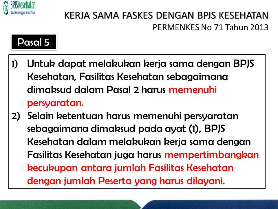1)Untuk dapat melakukan kerja sama dengan BPJS Kesehatan, Fasilitas Kesehatan sebagaimana dimaksud dalam Pasal 2 harus memenuhi persyaratan. 2)Selain
