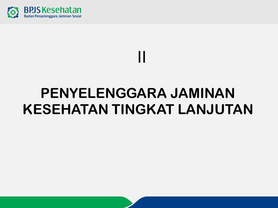 PENYELENGGARA JAMINAN KESEHATAN TINGKAT LANJUTAN II