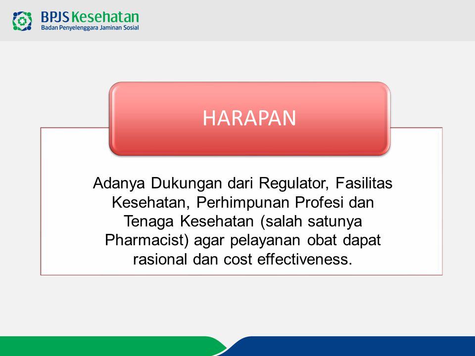 HARAPAN Adanya Dukungan dari Regulator, Fasilitas Kesehatan, Perhimpunan Profesi dan Tenaga Kesehatan (salah satunya Pharmacist) agar pelayanan obat d