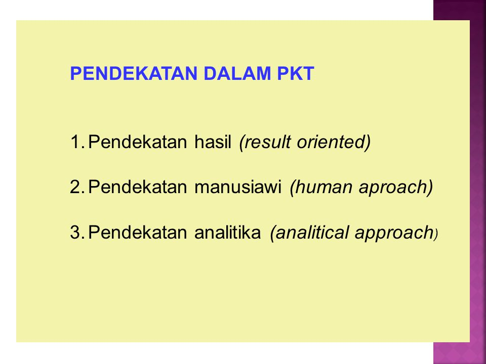 PENDEKATAN DALAM PKT 1.Pendekatan hasil (result oriented) 2.Pendekatan manusiawi (human aproach) 3.Pendekatan analitika (analitical approach )