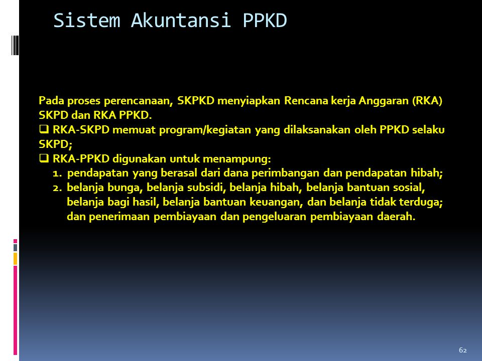 Pada proses perencanaan, SKPKD menyiapkan Rencana kerja Anggaran (RKA) SKPD dan RKA PPKD.  RKA-SKPD memuat program/kegiatan yang dilaksanakan oleh PP