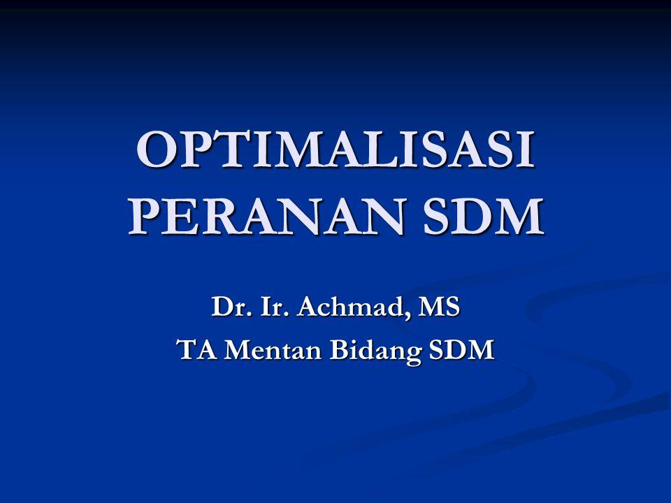 OPTIMALISASI PERANAN SDM Dr. Ir. Achmad, MS TA Mentan Bidang SDM