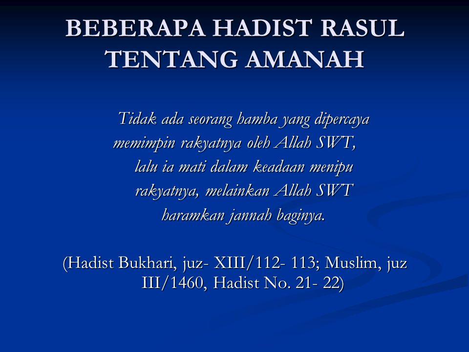 BEBERAPA HADIST RASUL TENTANG AMANAH Tidak ada seorang hamba yang dipercaya memimpin rakyatnya oleh Allah SWT, lalu ia mati dalam keadaan menipu rakya
