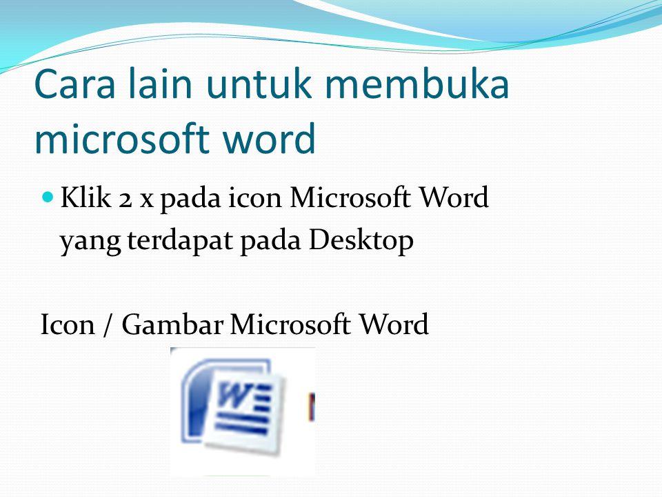 Cara lain untuk membuka microsoft word Klik 2 x pada icon Microsoft Word yang terdapat pada Desktop Icon / Gambar Microsoft Word
