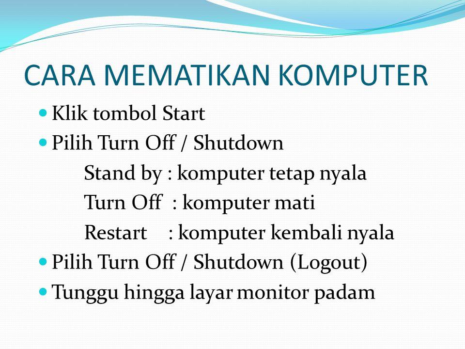 CARA MEMATIKAN KOMPUTER Klik tombol Start Pilih Turn Off / Shutdown Stand by : komputer tetap nyala Turn Off : komputer mati Restart : komputer kembal
