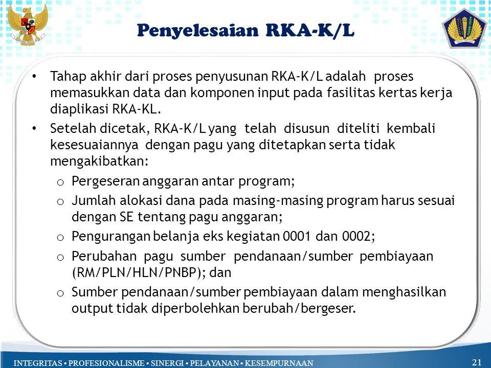 INTEGRITAS PROFESIONALISME SINERGI PELAYANAN KESEMPURNAAN Tahap akhir dari proses penyusunan RKA-K/L adalah proses memasukkan data dan komponen input pada fasilitas kertas kerja diaplikasi RKA-KL.