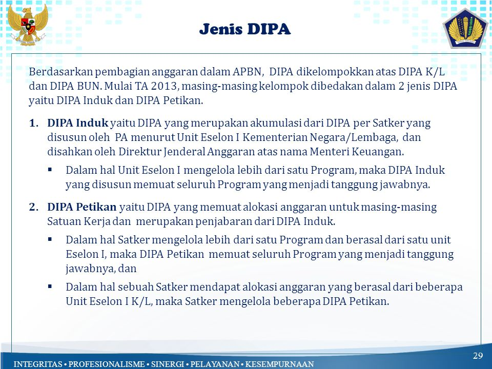 INTEGRITAS PROFESIONALISME SINERGI PELAYANAN KESEMPURNAAN Jenis DIPA 29 Berdasarkan pembagian anggaran dalam APBN, DIPA dikelompokkan atas DIPA K/L dan DIPA BUN.