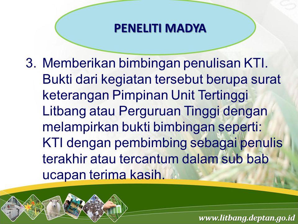 www.litbang.deptan.go.id 3.Memberikan bimbingan penulisan KTI. Bukti dari kegiatan tersebut berupa surat keterangan Pimpinan Unit Tertinggi Litbang at