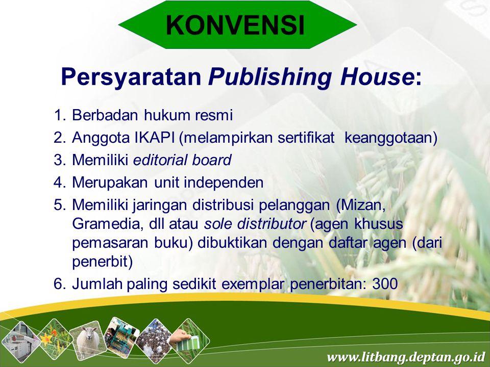 www.litbang.deptan.go.id KONVENSI Persyaratan Publishing House: 1.Berbadan hukum resmi 2.Anggota IKAPI (melampirkan sertifikat keanggotaan) 3.Memiliki