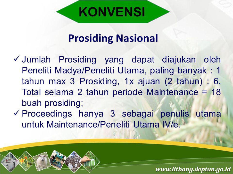 www.litbang.deptan.go.id KONVENSI Prosiding Nasional Jumlah Prosiding yang dapat diajukan oleh Peneliti Madya/Peneliti Utama, paling banyak : 1 tahun max 3 Prosiding, 1x ajuan (2 tahun) : 6.