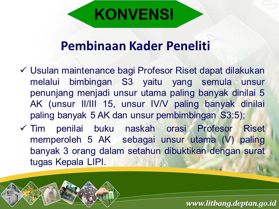 www.litbang.deptan.go.id KONVENSI Pembinaan Kader Peneliti Usulan maintenance bagi Profesor Riset dapat dilakukan melalui bimbingan S3 yaitu yang semu