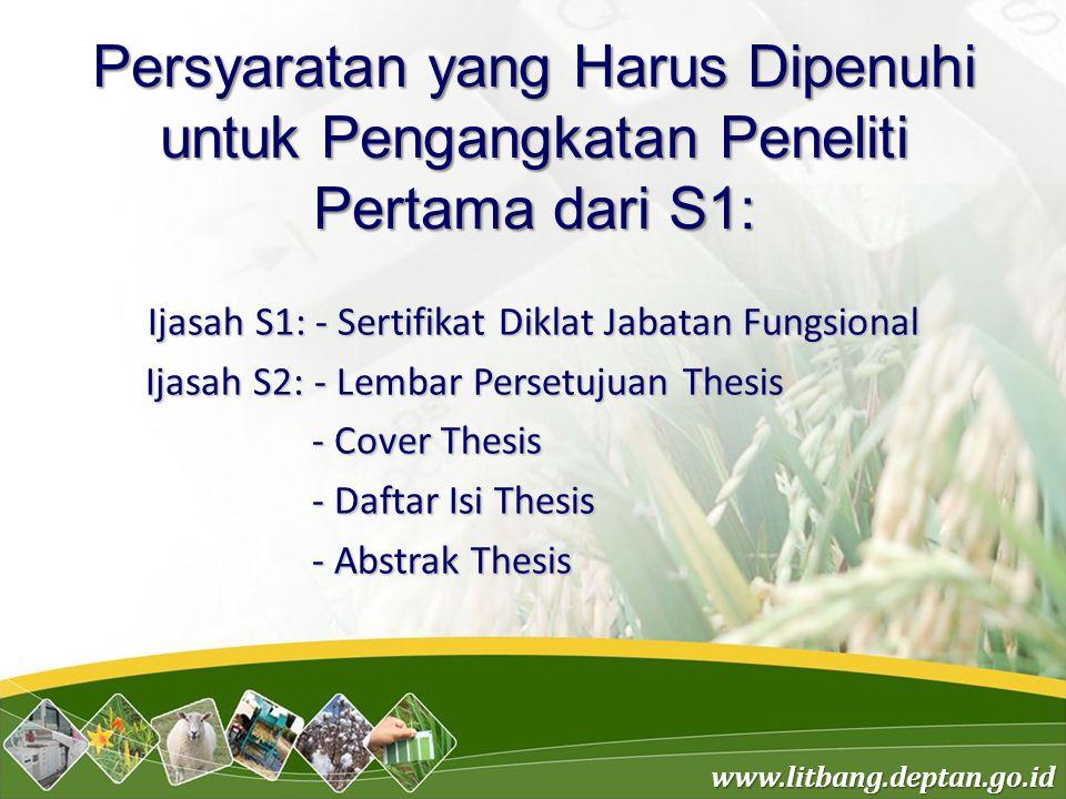 www.litbang.deptan.go.id Persyaratan yang Harus Dipenuhi untuk Pengangkatan Peneliti Pertama dari S1: Ijasah S1: - Sertifikat Diklat Jabatan Fungsiona