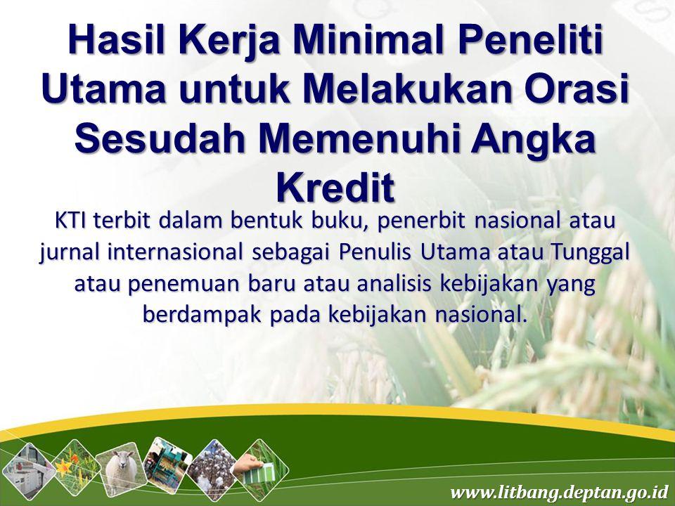 www.litbang.deptan.go.id Hasil Kerja Minimal Peneliti Utama untuk Melakukan Orasi Sesudah Memenuhi Angka Kredit KTI terbit dalam bentuk buku, penerbit
