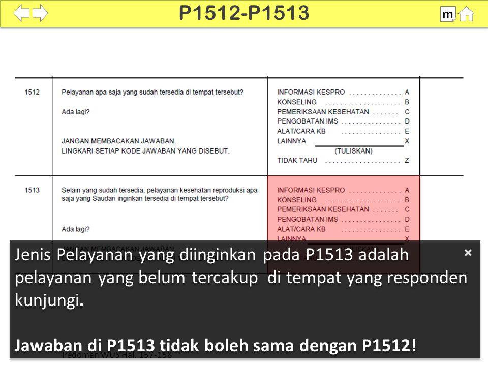 Jenis Pelayanan yang diinginkan pada P1513 adalah pelayanan yang belum tercakup di tempat yang responden kunjungi. Jawaban di P1513 tidak boleh sama d