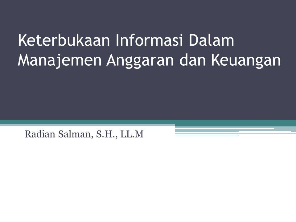 Keterbukaan Informasi Dalam Manajemen Anggaran dan Keuangan Radian Salman, S.H., LL.M