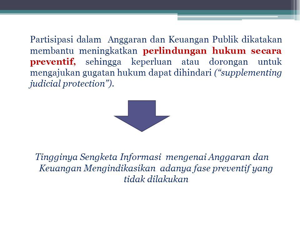 Partisipasi dalam Anggaran dan Keuangan Publik dikatakan membantu meningkatkan perlindungan hukum secara preventif, sehingga keperluan atau dorongan untuk mengajukan gugatan hukum dapat dihindari ( supplementing judicial protection ).