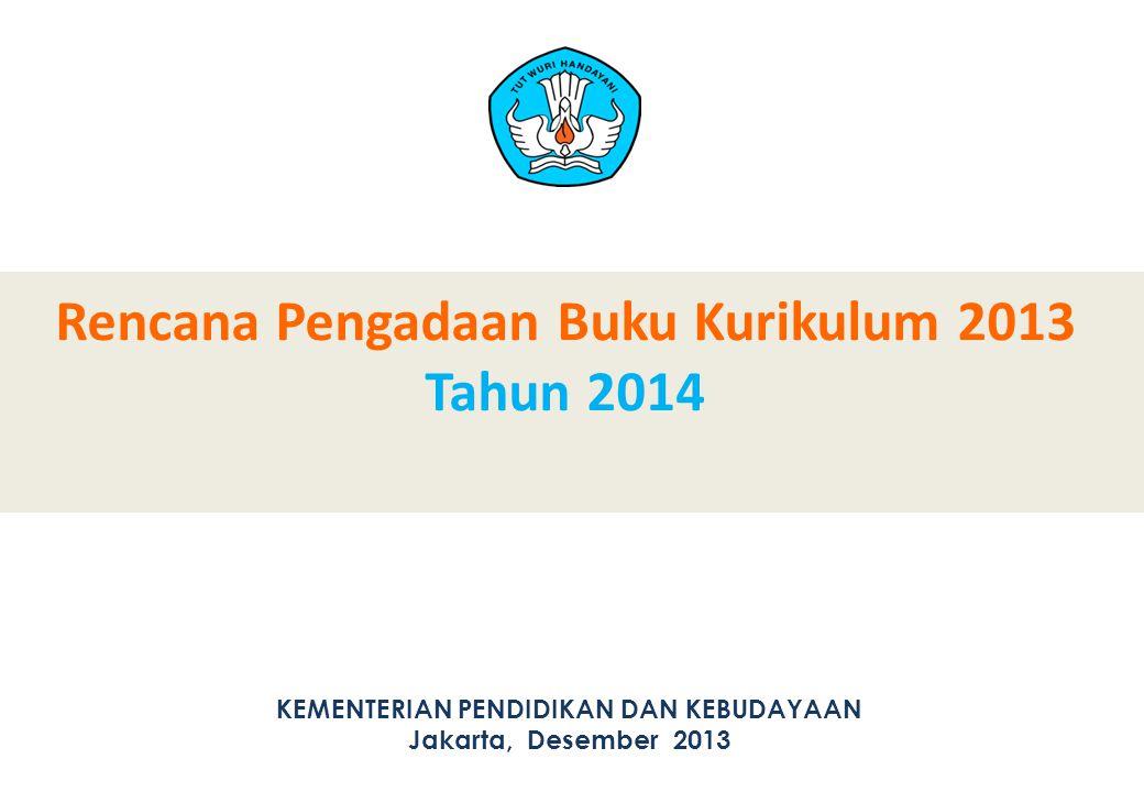 Rencana Pengadaan Buku Kurikulum 2013 Tahun 2014 KEMENTERIAN PENDIDIKAN DAN KEBUDAYAAN Jakarta, Desember 2013