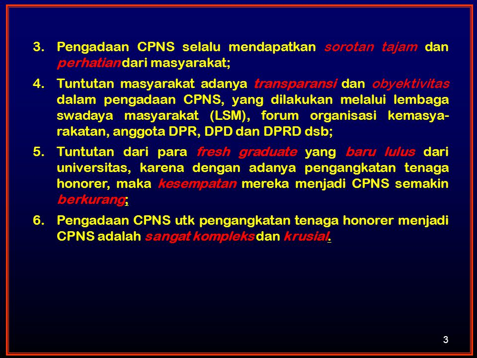 3 3.Pengadaan CPNS selalu mendapatkan sorotan tajam dan perhatian dari masyarakat; 4.Tuntutan masyarakat adanya transparansi dan obyektivitas dalam pe