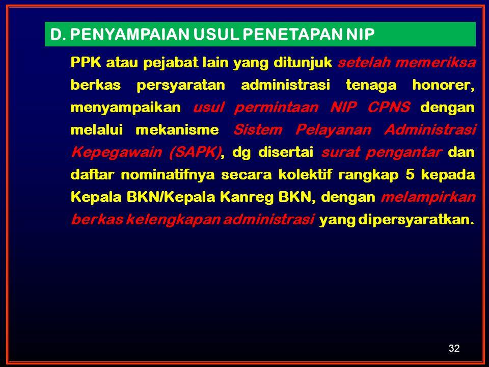 32 PPK atau pejabat lain yang ditunjuk setelah memeriksa berkas persyaratan administrasi tenaga honorer, menyampaikan usul permintaan NIP CPNS dengan