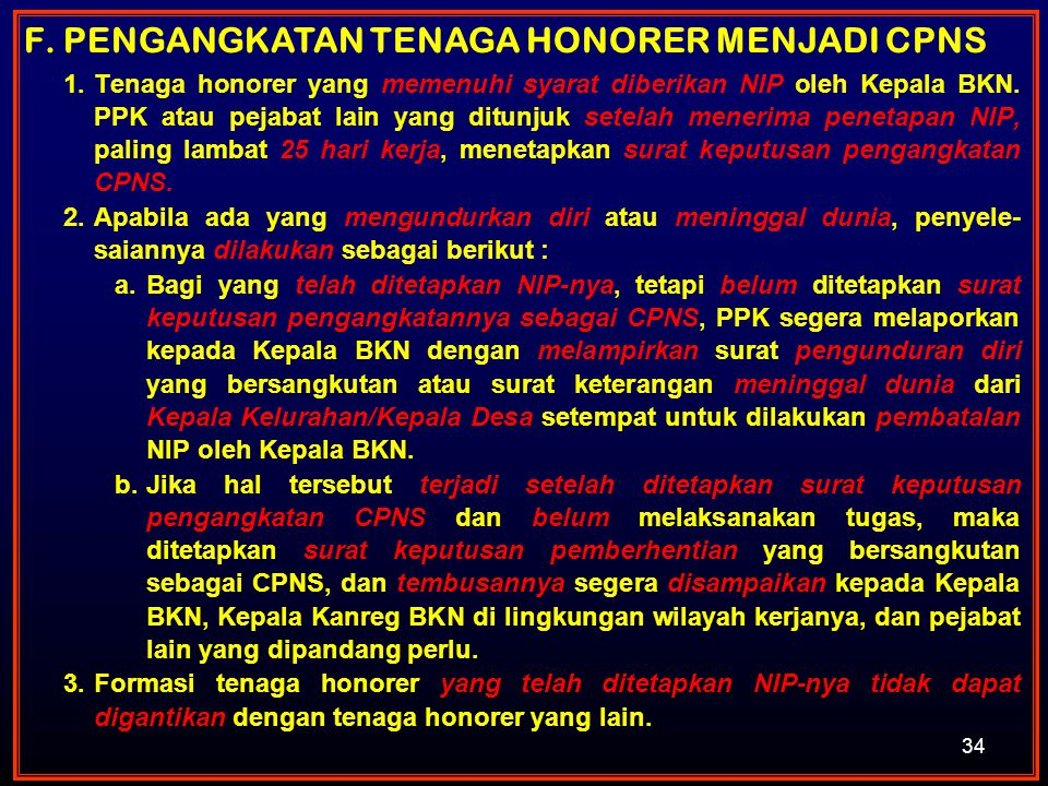 34 1.Tenaga honorer yang memenuhi syarat diberikan NIP oleh Kepala BKN. PPK atau pejabat lain yang ditunjuk setelah menerima penetapan NIP, paling lam