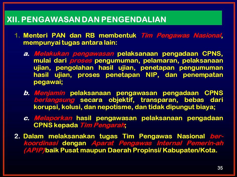 XII. PENGAWASAN DAN PENGENDALIAN 1.Menteri PAN dan RB membentuk Tim Pengawas Nasional, mempunyai tugas antara lain: a.Melakukan pengawasan pelaksanaan