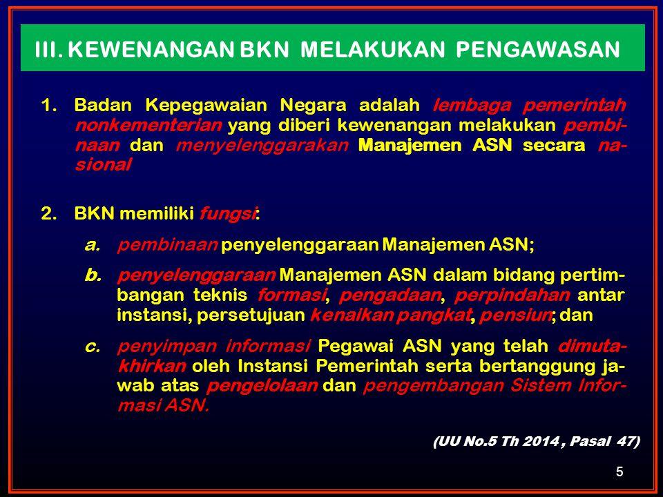 III. KEWENANGAN BKN MELAKUKAN PENGAWASAN 1.Badan Kepegawaian Negara adalah lembaga pemerintah nonkementerian yang diberi kewenangan melakukan pembi- n