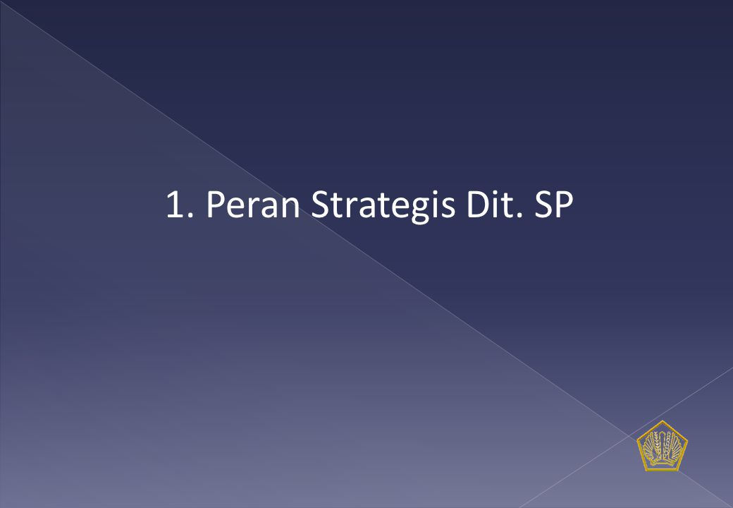 1. Peran Strategis Dit. SP