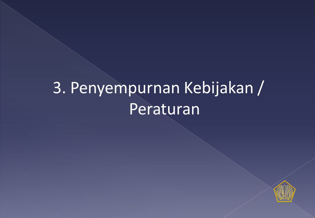 3. Penyempurnan Kebijakan / Peraturan