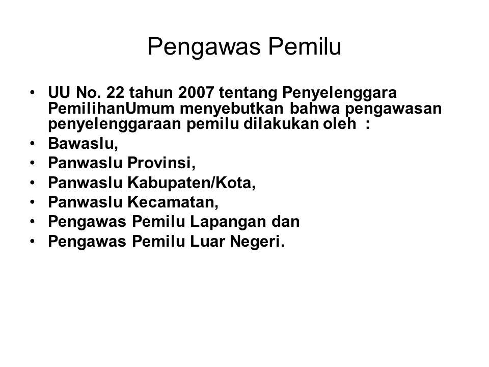 Pengawas Pemilu UU No. 22 tahun 2007 tentang Penyelenggara PemilihanUmum menyebutkan bahwa pengawasan penyelenggaraan pemilu dilakukan oleh : Bawaslu,