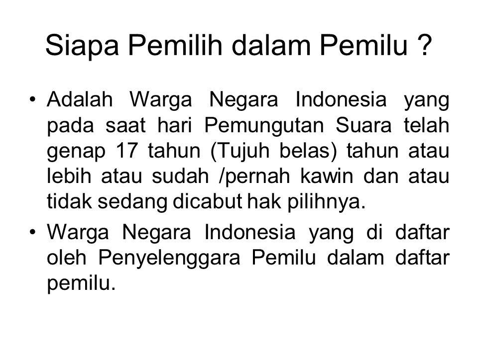 Siapa Pemilih dalam Pemilu ? Adalah Warga Negara Indonesia yang pada saat hari Pemungutan Suara telah genap 17 tahun (Tujuh belas) tahun atau lebih at