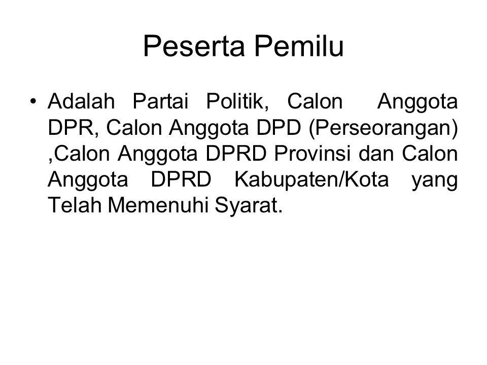 Peserta Pemilu Adalah Partai Politik, Calon Anggota DPR, Calon Anggota DPD (Perseorangan),Calon Anggota DPRD Provinsi dan Calon Anggota DPRD Kabupaten