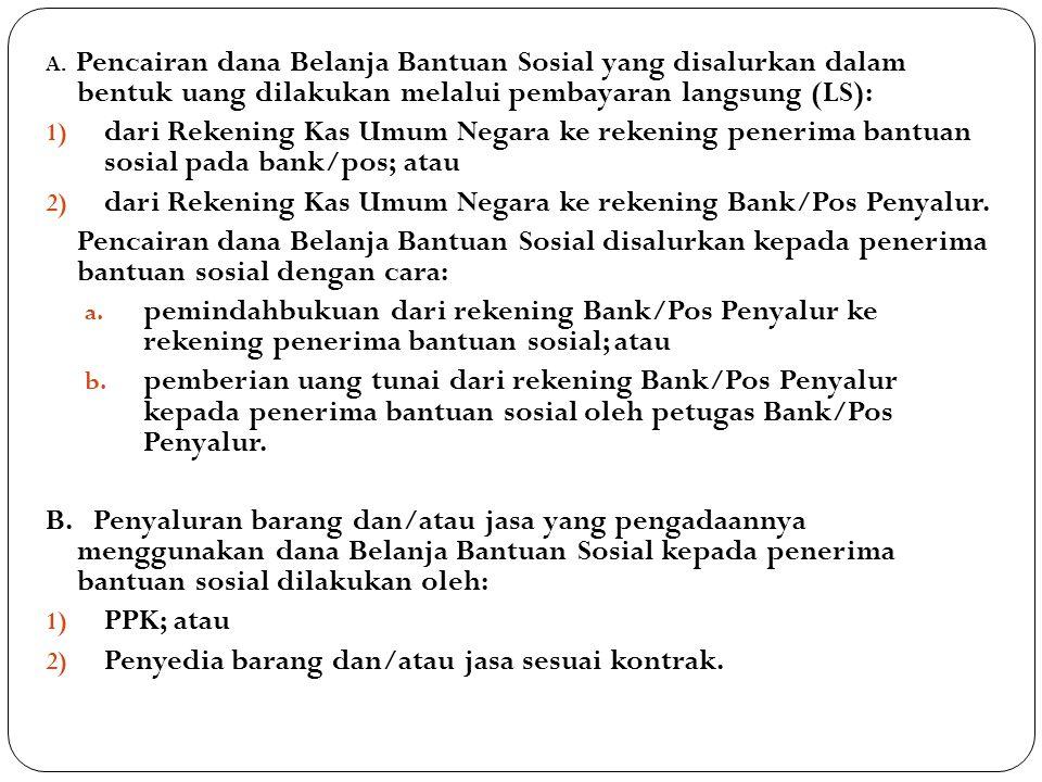 A. Pencairan dana Belanja Bantuan Sosial yang disalurkan dalam bentuk uang dilakukan melalui pembayaran langsung (LS): 1) dari Rekening Kas Umum Negar