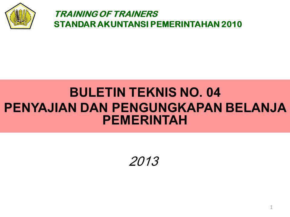 BULETIN TEKNIS NO. 04 PENYAJIAN DAN PENGUNGKAPAN BELANJA PEMERINTAH 1 2013 TRAINING OF TRAINERS STANDAR AKUNTANSI PEMERINTAHAN 2010