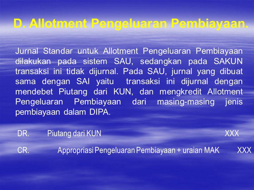 D. Allotment Pengeluaran Pembiayaan. Jurnal Standar untuk Allotment Pengeluaran Pembiayaan dilakukan pada sistem SAU, sedangkan pada SAKUN transaksi i