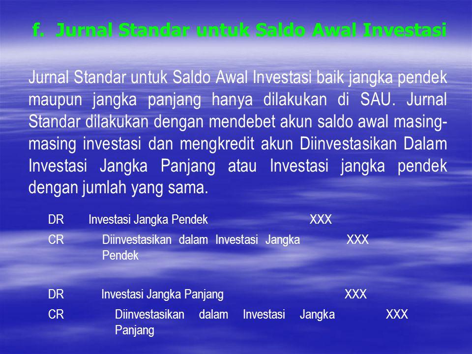 f. Jurnal Standar untuk Saldo Awal Investasi Jurnal Standar untuk Saldo Awal Investasi baik jangka pendek maupun jangka panjang hanya dilakukan di SAU