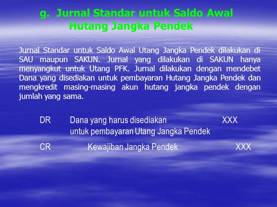 g. Jurnal Standar untuk Saldo Awal Hutang Jangka Pendek Jurnal Standar untuk Saldo Awal Utang Jangka Pendek dilakukan di SAU maupun SAKUN. Jurnal yang