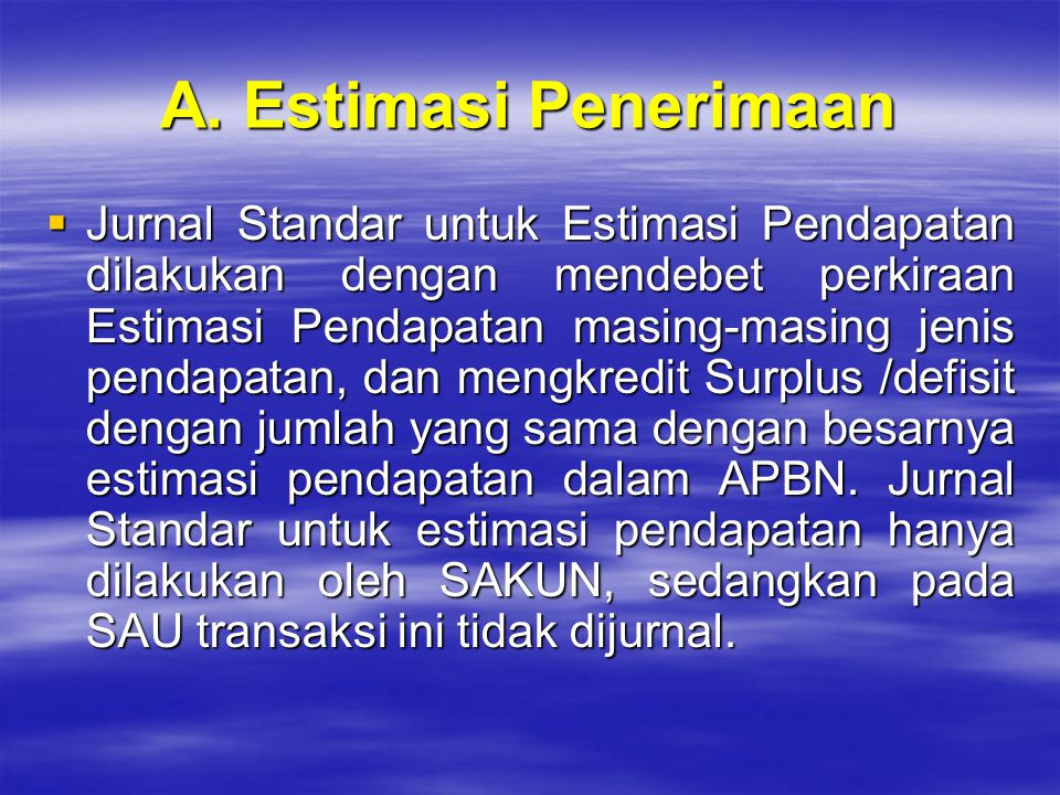 A. Estimasi Penerimaan  Jurnal Standar untuk Estimasi Pendapatan dilakukan dengan mendebet perkiraan Estimasi Pendapatan masing-masing jenis pendapat