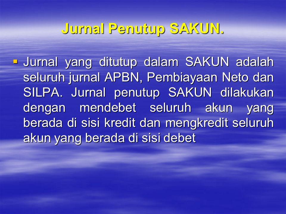 Jurnal Penutup SAKUN.  Jurnal yang ditutup dalam SAKUN adalah seluruh jurnal APBN, Pembiayaan Neto dan SILPA. Jurnal penutup SAKUN dilakukan dengan m