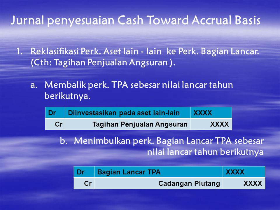 Jurnal penyesuaian Cash Toward Accrual Basis 1.Reklasifikasi Perk.