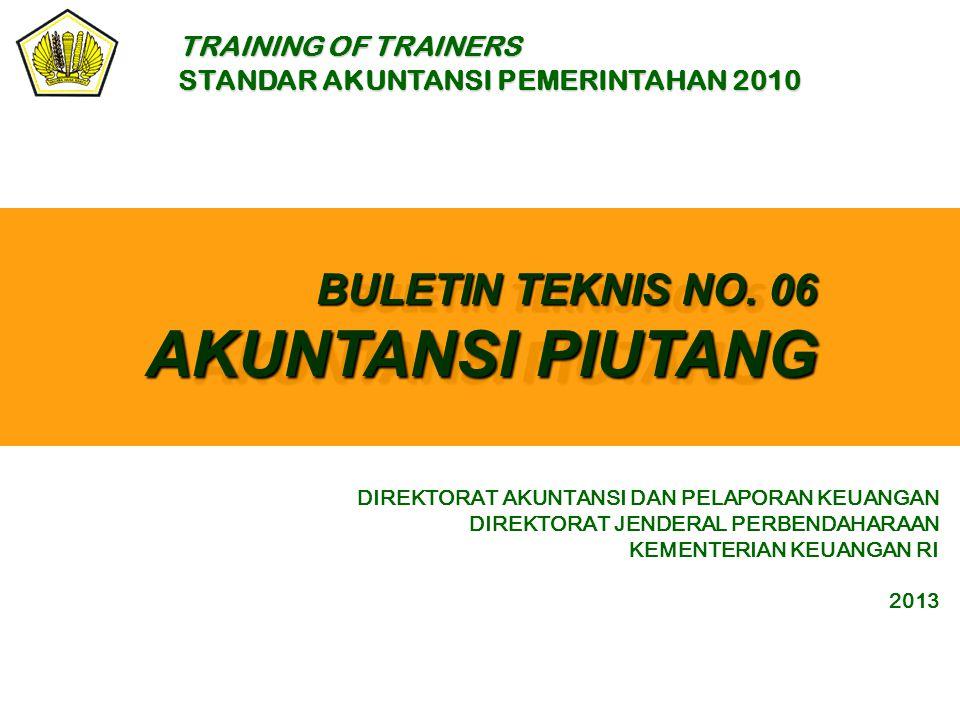 BULETIN TEKNIS NO. 06 AKUNTANSI PIUTANG DIREKTORAT AKUNTANSI DAN PELAPORAN KEUANGAN DIREKTORAT JENDERAL PERBENDAHARAAN KEMENTERIAN KEUANGAN RI 2013 TR